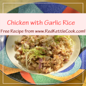 Chicken with Garlic Rice Free Recipe from RedKettleCook.com!
